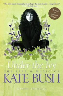 Under the Ivy: The Life and Music of Kate Bush (Paperback)