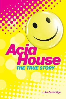 Acid House: The True Story (Paperback)