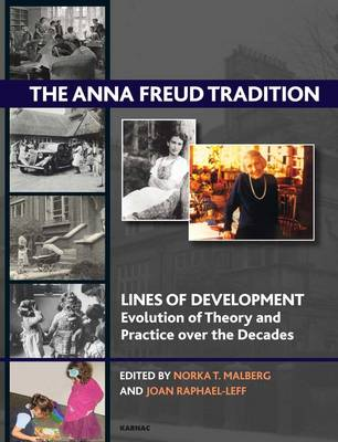 The Anna Freud Tradition: Lines of Development - Evolution of Theory and Practice Over the Decades - The Lines of Development - Evolution of Theory and Practice Over the Decades Series (Paperback)