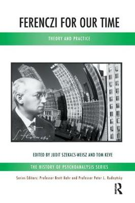 Ferenczi for Our Time: Theory and Practice - The History of Psychoanalysis Series (Paperback)