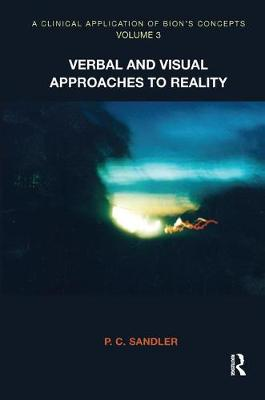 A Clinical Application of Bion's Concepts: 3: Verbal and Visual Approaches to Reality (Paperback)
