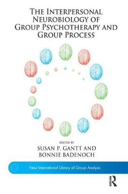 The Interpersonal Neurobiology of Group Psychotherapy and Group Process - The New International Library of Group Analysis (Paperback)