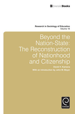 Beyond the Nation-State: The Reconstruction of Nationhood and Citizenship - Research in the Sociology of Education v. 18 (Hardback)