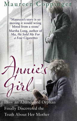Annie's Girl: How an Abandoned Orphan Finally Discovered the Truth About Her Mother (Paperback)