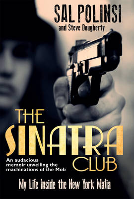 The Sinatra Club: My Life Inside the New York Mafia (Hardback)
