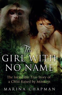 The Girl with No Name: The Incredible True Story of a Child Raised by Monkeys (Paperback)