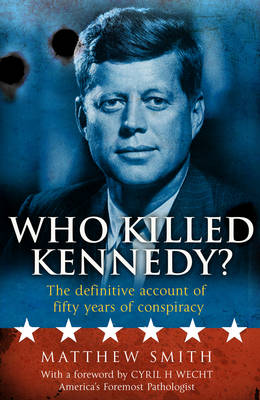 Who Killed Kennedy?: The Definitive Account of Fifty Years of Conspiracy (Paperback)