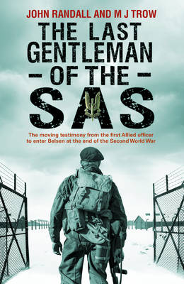 The Last Gentleman of the SAS: A Moving Testimony from the First Allied Officer to Enter Belsen at the End of the Second World War (Hardback)
