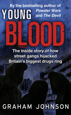 Young Blood: The Inside Story of How Street Gangs Hijacked Britain's Biggest Drugs Cartel (Paperback)