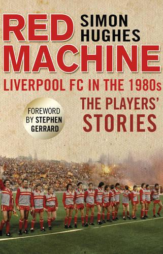 Red Machine: Liverpool FC in the '80s: the Players' Stories (Paperback)