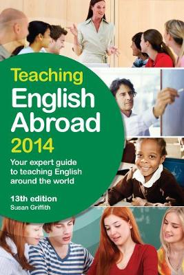 Teaching English Abroad 2014: Your Expert Guide to Teaching English Around the World (Paperback)