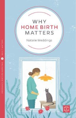 Why Home Birth Matters - Pinter & Martin Why it Matters 12 (Paperback)