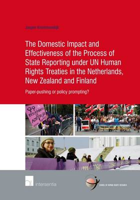 The Domestic Impact and Effectiveness of the Process of State Reporting Under Un Human Rights Treaties in the Netherlands, New Zealand and Finland: Paper-Pushing or Policy Prompting? - School of Human Rights Research 63 (Paperback)