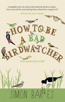 How to be a Bad Birdwatcher: To the Greater Glory of Life (Paperback)