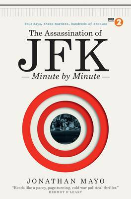 The Assassination of JFK: Minute by Minute - Minute by Minute (Hardback)