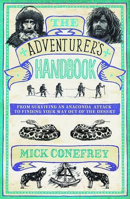 The Adventurer's Handbook: From Surviving an Anaconda Attack to Finding Your Way Out of a Desert (Hardback)