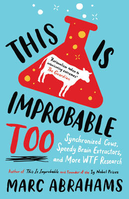 This is Improbable, Too: Synchronized Cows, Speedy Brain Extractors and More WTF Research (Paperback)