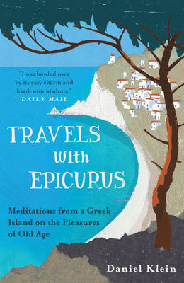 Travels with Epicurus: Meditations from a Greek Island on the Pleasures of Old Age (Paperback)