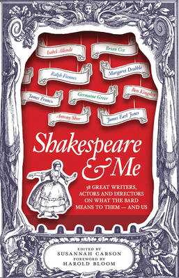 Shakespeare and Me: 38 Great Writers, Actors and Directors on What the Bard Means to Them - And Us (Hardback)