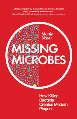 Missing Microbes: How Killing Bacteria Creates Modern Plagues (Paperback)