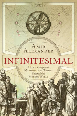 Infinitesimal: How a Dangerous Mathematical Theory Shaped the Modern World (Hardback)