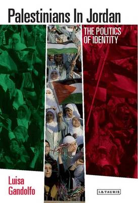 Palestinians in Jordan: The Politics of Identity - Library of Modern Middle East Studies 128 (Hardback)
