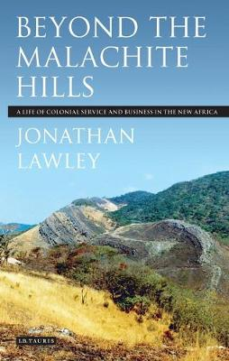 Beyond the Malachite Hills: A Life of Colonial Service and Business in the New Africa (Paperback)