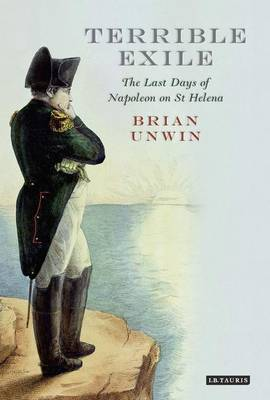 Terrible Exile: The Last Days of Napoleon on St Helena (Paperback)