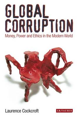 Global Corruption: Money, Power and Ethics in the Modern World (Paperback)