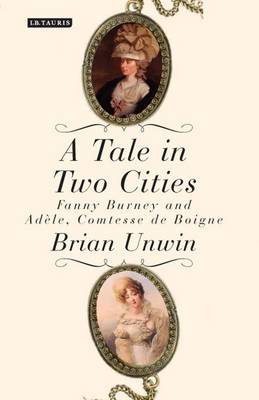 A Tale in Two Cities: Fanny Burney and Adele, Comtesse de Boigne (Hardback)