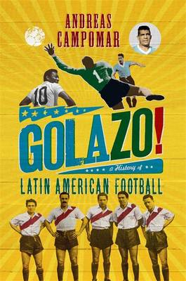 ¡Golazo!: A History of Latin American Football (Hardback)