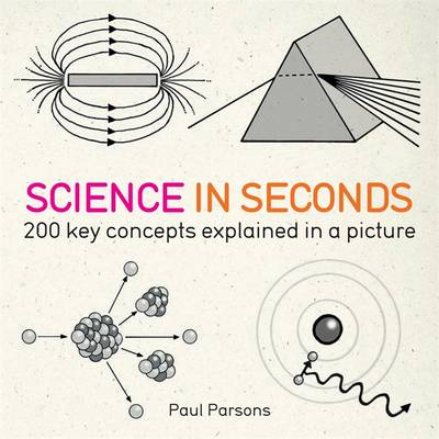 Science in Seconds: 200 Key Concepts Explained in an Instant - In Minutes (Paperback)