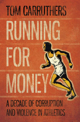 Running for Money: A Decade of Corruption and Violence in Athletics (Paperback)