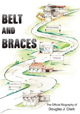 Belt and Braces: The Official Biography of Douglas J. Clark (Paperback)