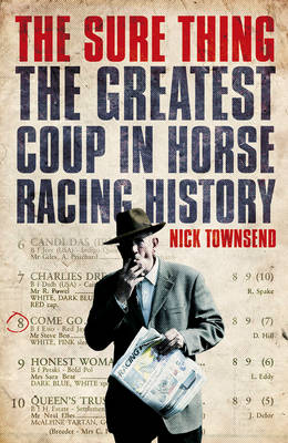 The Sure Thing: The Greatest Coup in Horse Racing History (Hardback)