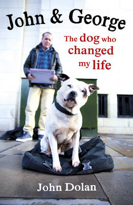 John and George: The Dog Who Changed My Life (Hardback)