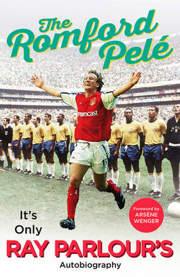 The Romford Pele: It's Only Ray Parlour's Autobiography (Hardback)