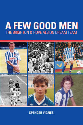 A Few Good Men: Brighton and Hove Albion Dream Team (Paperback)