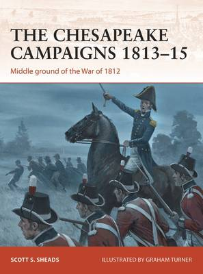 The Chesapeake Campaigns, 1813-1815: Middle Ground of the War of 1812 - Campaign 259 (Paperback)
