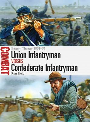 Union Infantryman vs Confederate Infantryman: Eastern Theater 1861-65 - Combat 2 (Paperback)