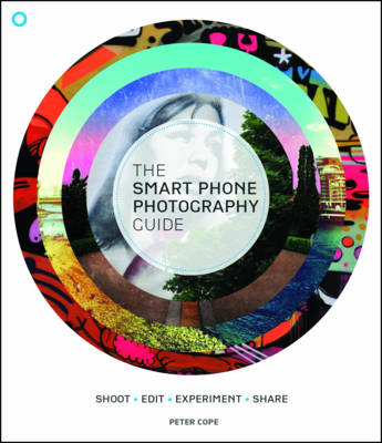 The Smart Phone Photography Guide: Shoot * Edit * Experiment * Share (Paperback)