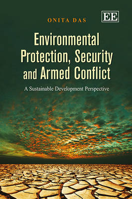Environmental Protection, Security and Armed Conflict: A Sustainable Development Perspective (Hardback)