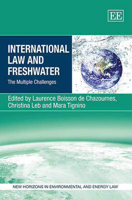 International Law and Freshwater: The Multiple Challenges - New Horizons in Environmental and Energy Law Series (Hardback)