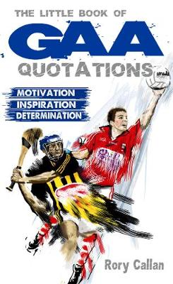 The Little Book of GAA Quotations: Motivation, Inspiration, Determination (Paperback)