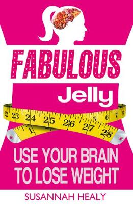 Fabulous Jelly: Use Your Brain to Lose Weight (Paperback)