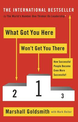 What Got You Here Won't Get You There: How Successful People Become Even More Successful (Paperback)