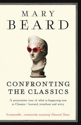 Confronting the Classics: Traditions, Adventures and Innovations (Paperback)
