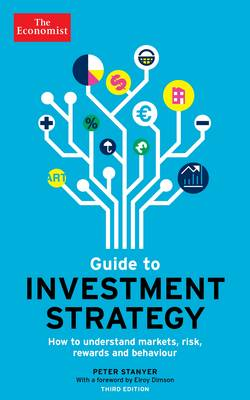 The Economist Guide to Investment Strategy: How to Understand Markets, Risk, Rewards and Behaviour (Paperback)