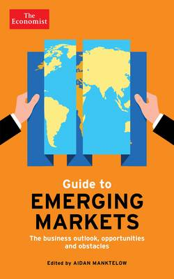 The Guide to Emerging Markets: The Business Outlook, Opportunities and Obstacles (Paperback)