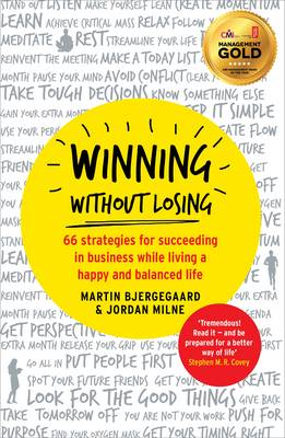 Winning without Losing: 66 Strategies for Succeeding in Business While Living a Happy and Balanced Life (Paperback)